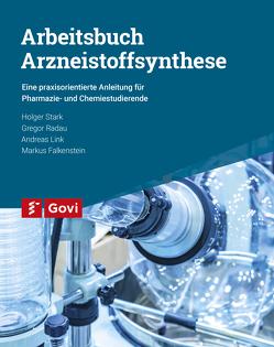 Arbeitsbuch Arzneistoffsynthese von Falkenstein,  Markus, Link,  Andreas, Radau,  Gregor, Stark,  Holger