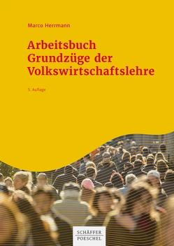 Arbeitsbuch Grundzüge der Volkswirtschaftslehre von Herrmann,  Marco