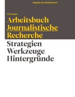 Arbeitsbuch Journalistische Recherche von Grüner,  Ulf