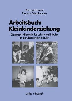 Arbeitsbuch: Kleinkindererziehung von Pousset,  Raimund, Schachtmeyer,  Elke von