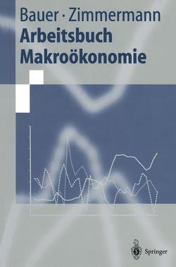 Arbeitsbuch Makroökonomie von Bauer,  Thomas, Zimmermann,  Klaus F.