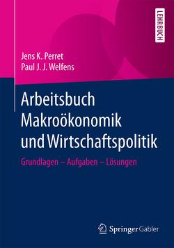 Arbeitsbuch Makroökonomik und Wirtschaftspolitik von Perret,  Jens K., Welfens,  Paul J.J.