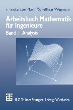 Arbeitsbuch Mathematik für Ingenieure von Finckenstein,  Karl, Lehn,  Jürgen, Schellhaas,  Helmut, Wegmann,  Helmut