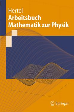 Arbeitsbuch Mathematik zur Physik von Hertel,  Peter