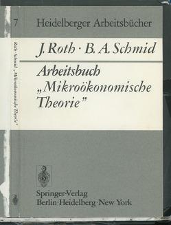 """Arbeitsbuch """"Mikroökonomische Theorie"""" von Roth,  J., Schmid,  B. A."""