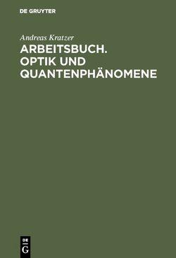 Arbeitsbuch. Optik und Quantenphänomene von Kratzer,  Andreas