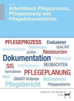 Arbeitsbuch Pflegeprozess, Pflegeplanung und Pflegedokumentation von Schwerdt,  Christine