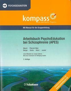 Arbeitsbuch PsychoEdukation bei Schizophrenie (APES) von Bäuml,  Josef, Berger,  Hartmut, Gaebel,  Wolfgang, Gunia,  Hans, Heinz,  Andreas, Juckel,  Georg, Pitschel-Walz,  Gabi