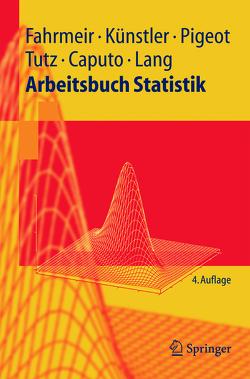 Arbeitsbuch Statistik von Caputo,  Angelika, Fahrmeir,  Ludwig, Künstler,  Rita, Lang,  Stefan, Pigeot,  Iris, Tutz,  Gerhard