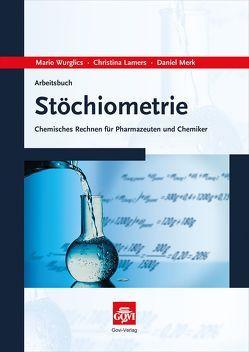 Arbeitsbuch Stöchiometrie von Lamers,  Christina, Merk,  Daniel, Wurglics,  Mario