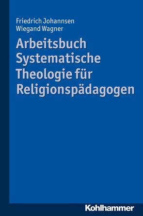 Arbeitsbuch Systematische Theologie für Religionspädagogen von Johannsen,  Friedrich, Wagner,  Wiegand