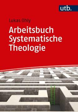 Arbeitsbuch Systematische Theologie von Ohly,  Lukas