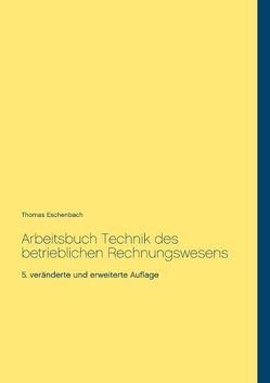 Arbeitsbuch Technik des betrieblichen Rechnungswesens von Eschenbach,  Thomas