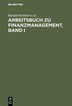 Arbeitsbuch zu Finanzmanagement, Band I von Dettmer,  Harald, Hausmann,  Thomas, Himstedt,  Ludwig, Steffens,  Klaus-Dieter