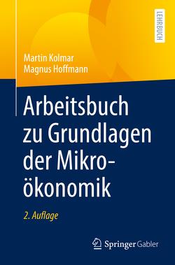 Arbeitsbuch zu Grundlagen der Mikroökonomik von Hoffmann,  Magnus, Kolmar,  Martin
