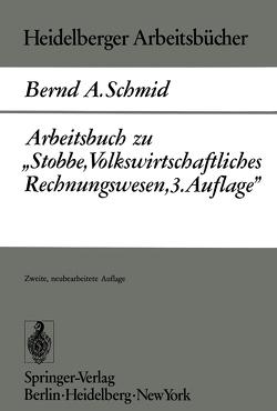 """Arbeitsbuch zu """"Stobbe, Volkswirtschaftliches Rechnungswesen, 3.Auflage"""" von Schmid,  B. A."""