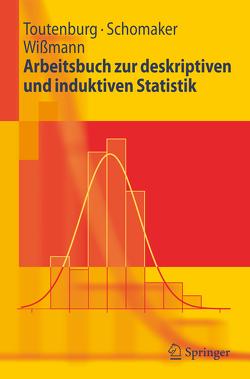 Arbeitsbuch zur deskriptiven und induktiven Statistik von Heumann,  Christian, Schomaker,  Michael, Toutenburg,  Helge, Wißmann,  Malte