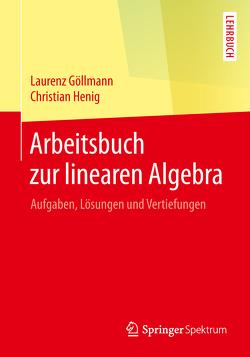 Arbeitsbuch zur linearen Algebra von Göllmann,  Laurenz, Henig,  Christian