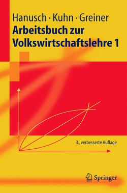 Arbeitsbuch zur Volkswirtschaftslehre 1 von Balzat,  M., Greiner,  Alfred, Hanusch,  Horst, Kuhn,  Thomas Karl