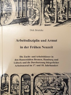 Arbeitsdisziplin und Armut in der Frühen Neuzeit von Brietzke,  Dirk
