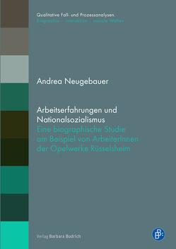 Arbeitserfahrungen und Nationalsozialismus von Neugebauer,  Andrea