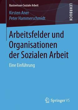 Arbeitsfelder und Organisationen der Sozialen Arbeit von Aner,  Kirsten, Hammerschmidt,  Peter