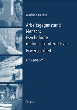 Arbeitsgegenstand Mensch: Psychologie dialogisch-interaktiver Erwerbsarbeit von Hacker,  Wilfried