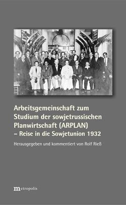 Arbeitsgemeinschaft zum Studium der sowjetrussischen Planwirtschaft (ARPLAN) – Reise in die Sowjetunion 1932 von Rieß,  Rolf