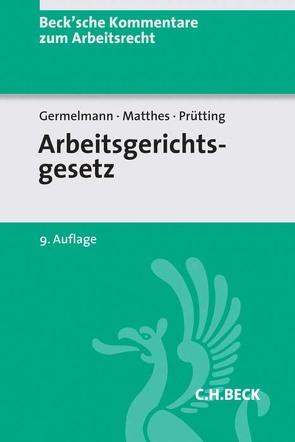 Arbeitsgerichtsgesetz von Germelmann, Claas-Hinrich, Künzl, Reinhard, Müller-Glöge, Rudi, Prütting, Hanns, Schlewing, Anja, Spinner, Günter