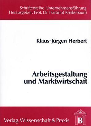 Arbeitsgestaltung und Marktwirtschaft von Herbert,  Klaus J