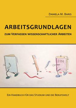 Arbeitsgrundlagen zum Verfassen wissenschaftlicher Arbeiten von Baris,  Daniela M.