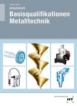 Arbeitsheft Basisqualifikationen Metalltechnik von Blome,  Silke, Lindner,  Volker