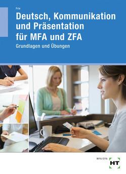 Arbeitsheft Deutsch, Kommunikation und Präsentation für MFA und ZFA von Frie,  Georg