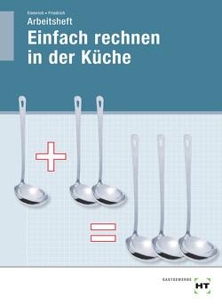 Arbeitsheft Einfach rechnen in der Küche von Dr. Friedrich,  Gerlind, Emmrich,  Maritta