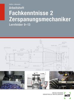 Arbeitsheft Fachkenntnisse 2 Zerspanungsmechaniker von Haffer,  Reiner, Hönmann,  Robert