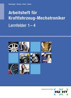 Arbeitsheft Kraftfahrzeug-Mechatroniker von Blumhagen,  Thomas, Buding,  Michael, Kneip,  Friedrich, Lier,  Hanne, Strater,  Helmut