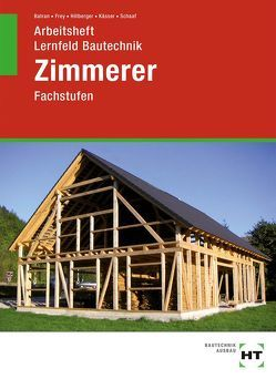 Arbeitsheft Lernfeld Bautechnik Zimmerer von Batran,  Balder, Frey,  Volker, Hillberger,  Gerd, Kässer,  Michael, Schaaf,  Bernd
