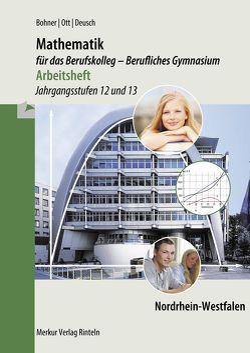 Arbeitsheft – Mathematik für das Berufskolleg – Berufliches Gymnasium von Bohner,  Kurt, Deusch,  Ronald, Ott,  Roland