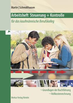 Arbeitsheft Steuerung und Kontrolle für das kaufmännische Berufskolleg von Martin,  Michael, Schmidthausen,  Michael