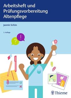 Arbeitsheft und Prüfungsvorbereitung Altenpflege von Schön,  Jasmin