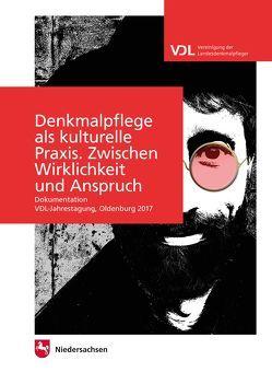 Arbeitshefte zur Denkmalpflege in Niedersachsen / Denkmalpflege als kulturelle Praxis. Zwischen Wirklichkeit und Anspruch