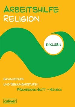 Arbeitshilfe Religion inklusiv Praxisband: Gott – Mensch von Müller-Friese,  Anita, Schweiker,  Wolfhard