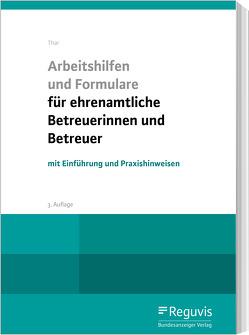 Arbeitshilfen und Formulare für ehrenamtliche Betreuerinnen und Betreuer von Thar,  Jürgen