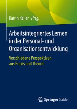 Arbeitsintegriertes Lernen in der Personal- und Organisationsentwicklung von Keller,  Katrin