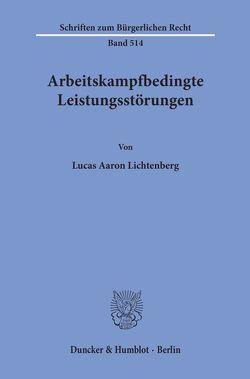 Arbeitskampfbedingte Leistungsstörungen. von Lichtenberg,  Lucas Aaron