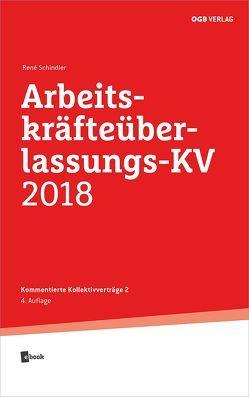 Arbeitskräfteüberlassungs-KV 2018 von Schindler,  Réne