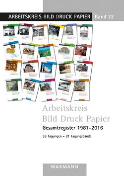 Arbeitskreis Bild Druck Papier Gesamtregister 1981–2016 von Lorenz,  Detlef, Vanja,  Konrad, Ziehe,  Irene