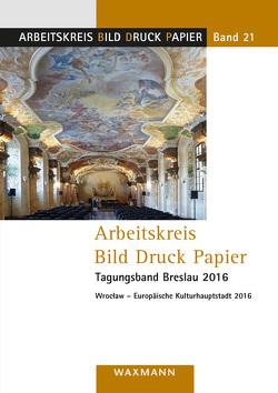 Arbeitskreis Bild Druck Papier Tagungsband Breslau 2016 von Lorenz,  Detlef, Manko-Matysiak,  Anna, Vanja,  Konrad, Ziehe,  Irene