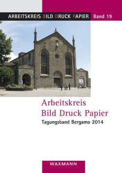Arbeitskreis Bild Druck Papier Tagungsband Bergamo 2014 von Lorenz,  Detlef, Milano,  Alberto, Vanja,  Konrad, Ziehe,  Irene