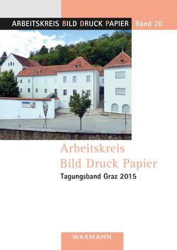Arbeitskreis Bild Druck Papier Tagungsband Graz 2015 von Lorenz,  Detlef, Milano,  Alberto, Orac-Stipperger,  Roswitha, Vanja,  Konrad, Ziehe,  Irene